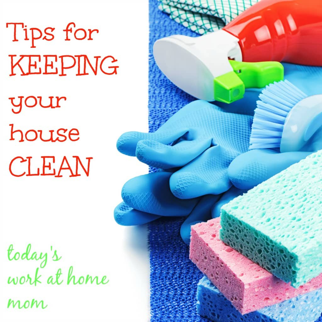 tips on how to keep your house clean todays work at home mom