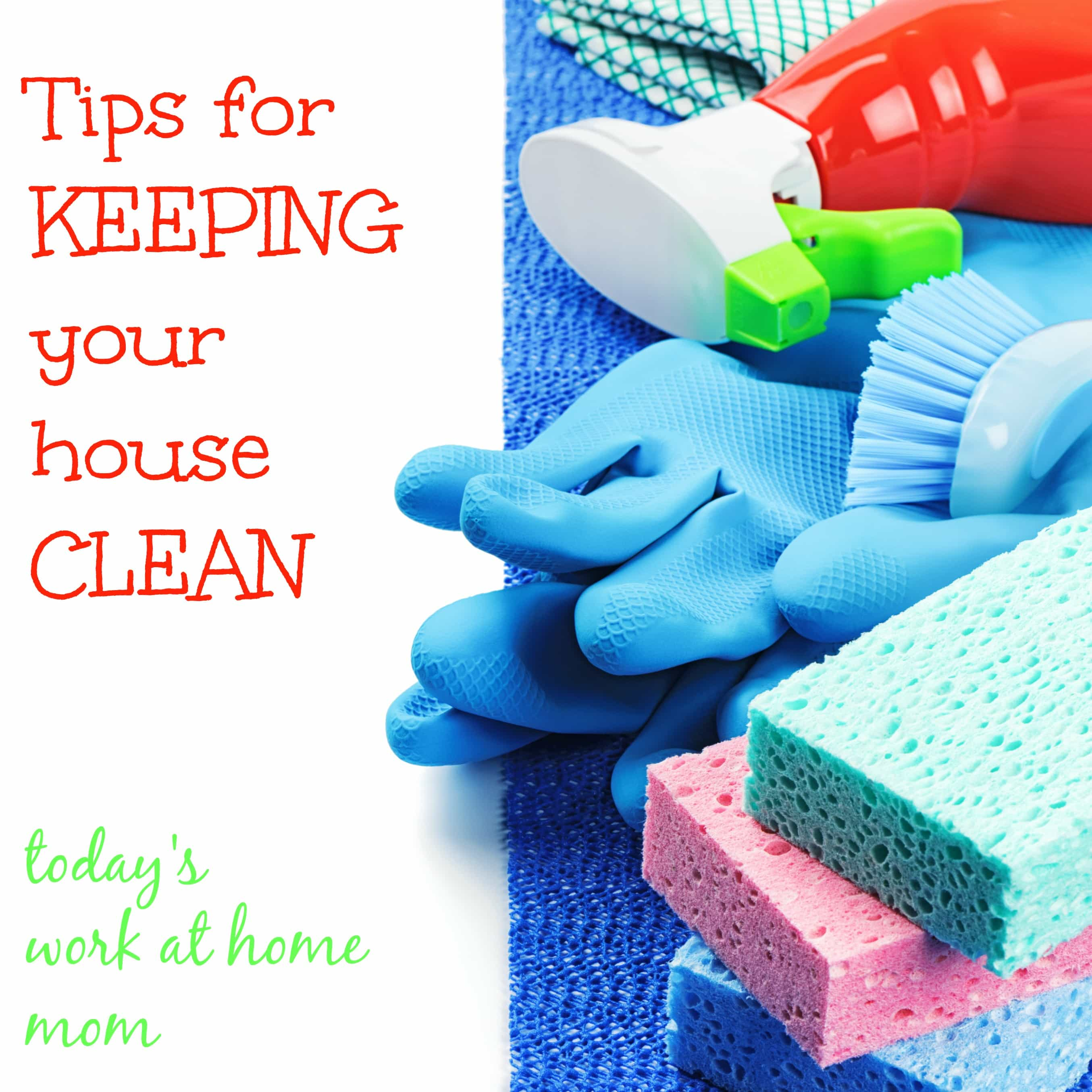 Tips on how to keep your house clean todays work at home mom How to keep house clean