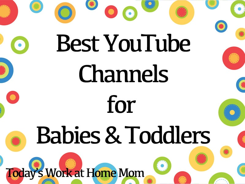 Best YouTube Channels for Babies and Toddlers - Todays Work at Home Mom