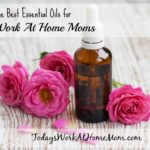 The Best Essential Oils For Work At Home Moms