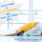 5 Ways To Fit In Exercise When You're a Work At Home Mom
