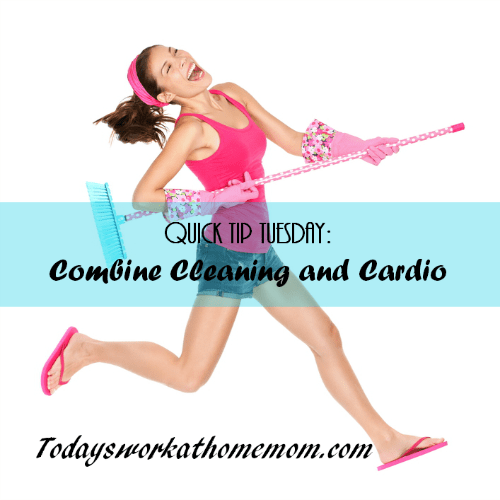 Quick Tip Tuesday: Combine Cleanign and Cardio