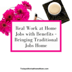 Real Work at Home Jobs with Benefits – Bringing Traditional Jobs Home
