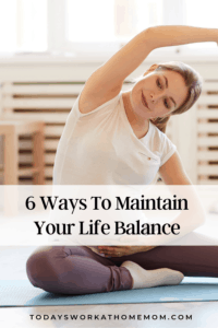 6 Ways To Maintain Your Life Balance As A Work At Home Mom