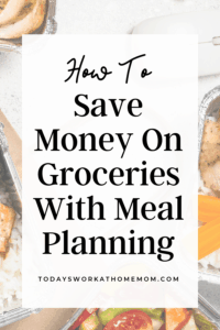 How To Save Money On Groceries With Meal Planning