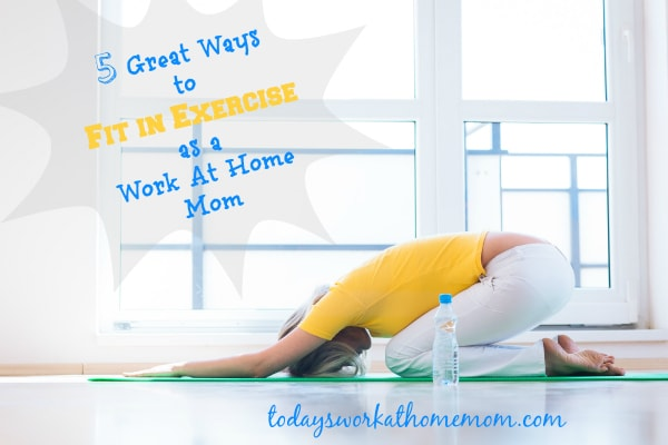 5 great ways to fit in exercise as a work at home mom