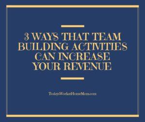 3 Ways that Team Building Activities Can Increase Your Revenue-TWAHM 1