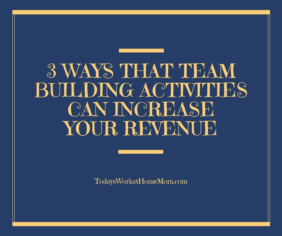 3 Ways that Team Building Activities Can Increase Your Revenue 1