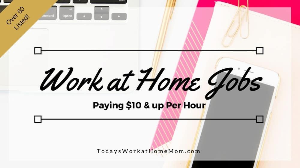 A lot of websites talk work from home jobs, but many are low paying. Here's a list of work from home jobs paying $10 or more per hour.