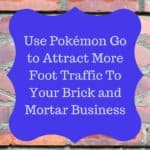 Use Pokémon Go to Attract More Foot Traffic To Your Brick and Mortar Business