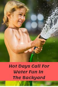 Hot Days Call For Water Fun In The Backyard