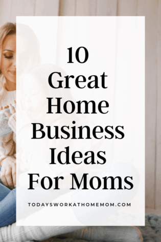 10 Great Home Business Ideas For Moms