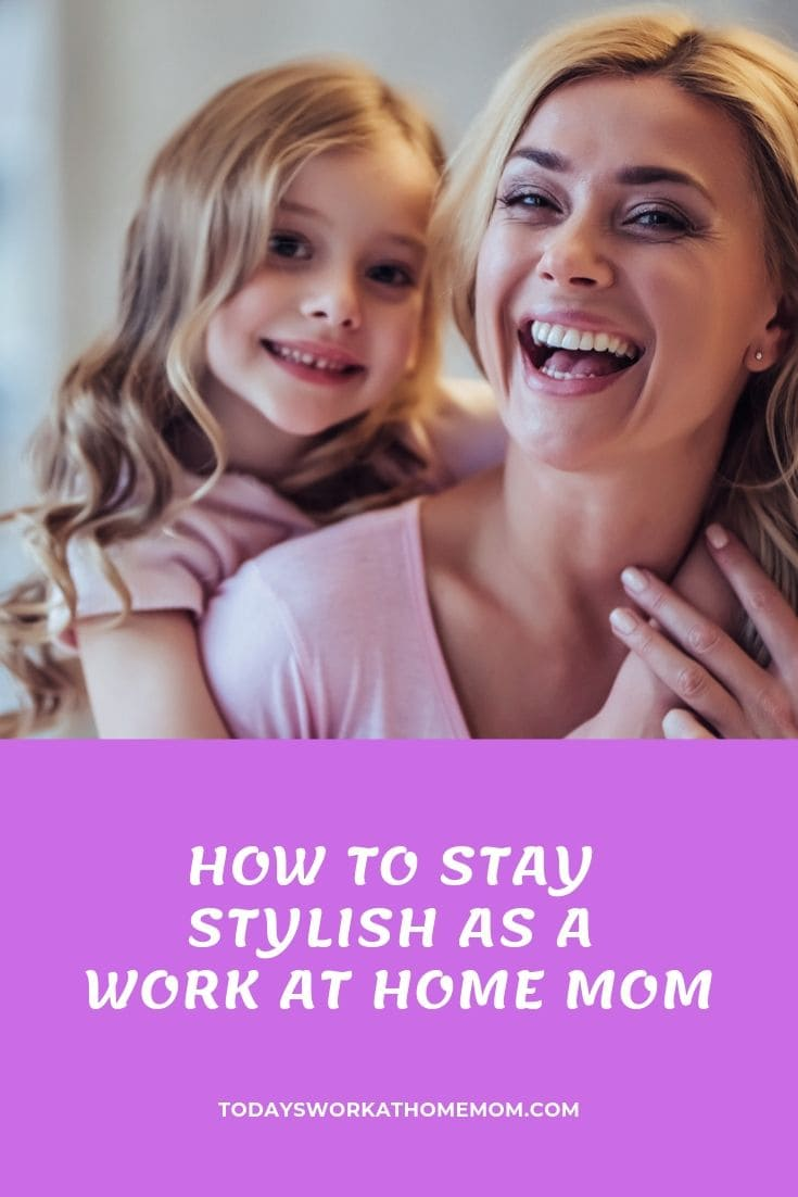 How to Stay Stylish as a Work at Home Mom