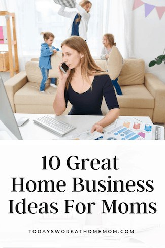 10 Great Home Business Ideas For Moms 1