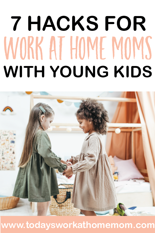 7 Hacks for work at home moms with young kids - get more done with the time that you have