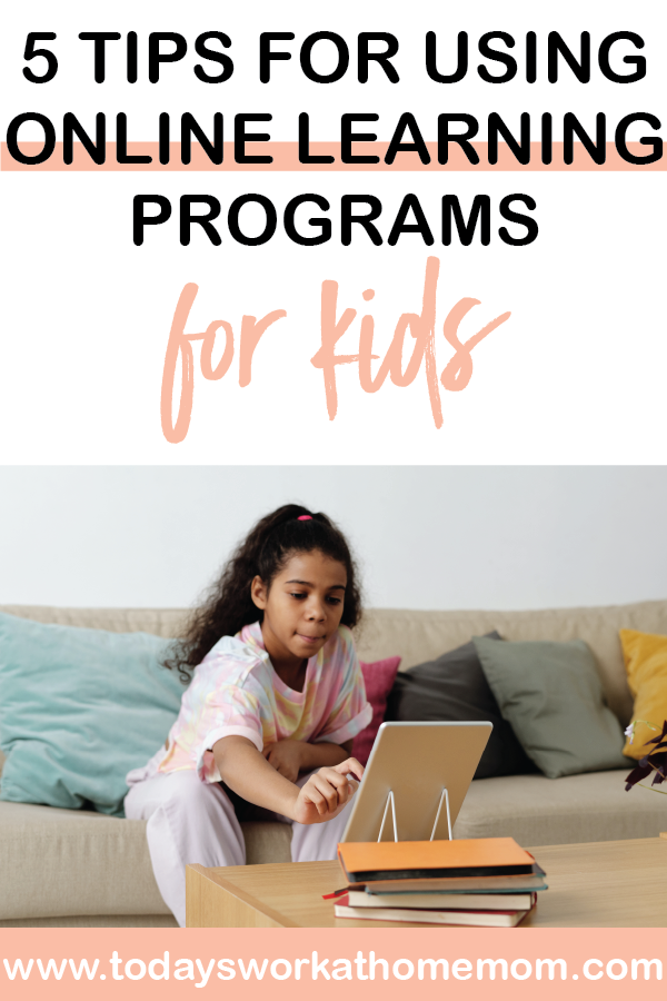 5 tips for online learning programs for kids, so you can get more work done!